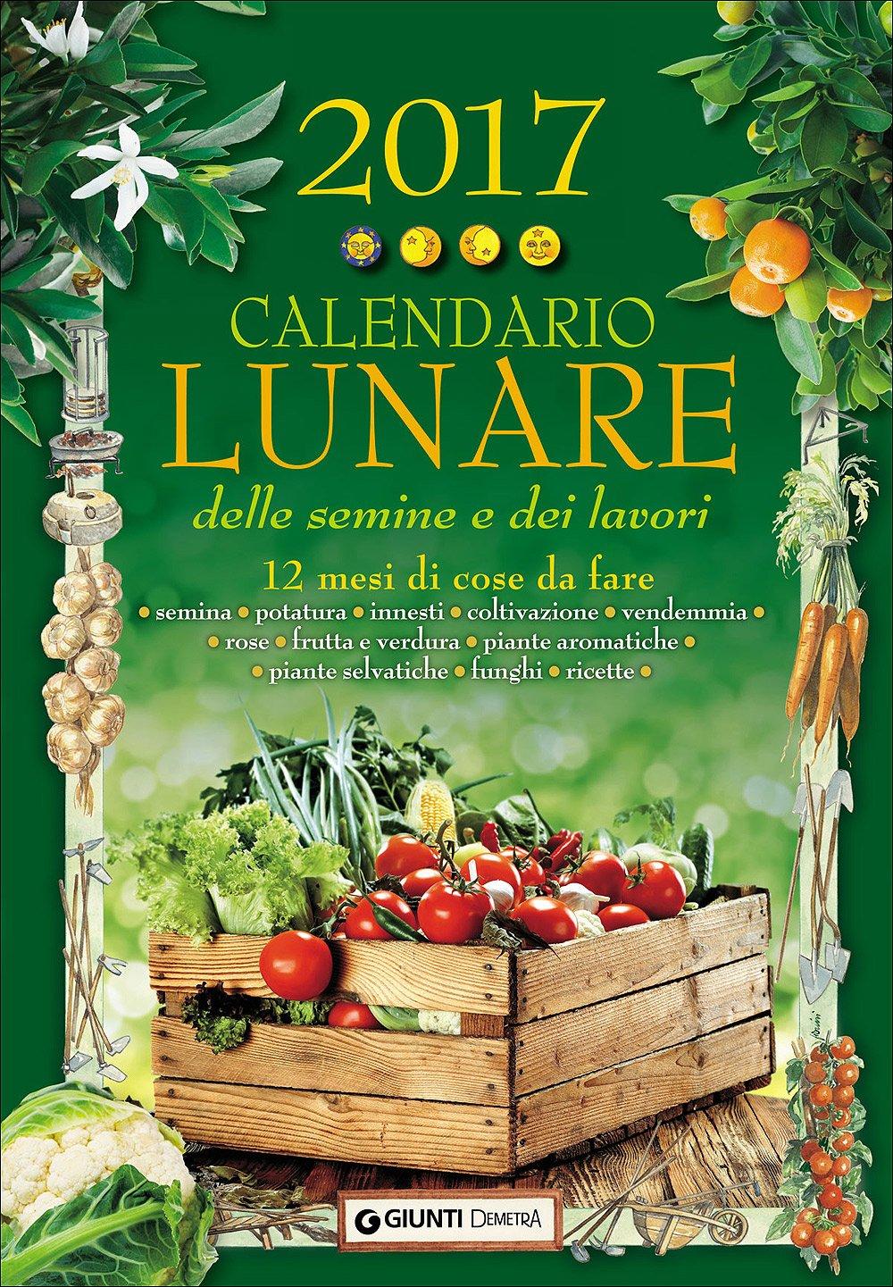 Calendario Lunare Potatura.Calendario Lunare Delle Semine E Dei Lavori 2017